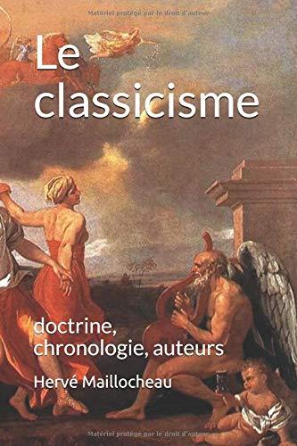 Le classicisme: doctrine, chronologie, auteurs