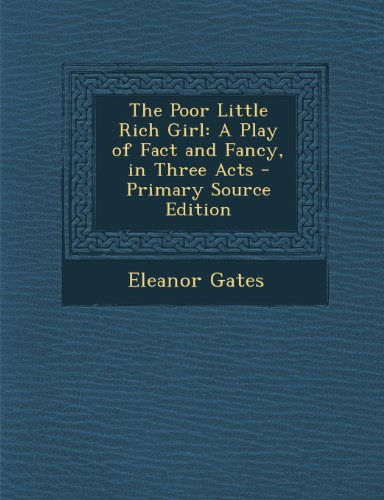 Poor Little Rich Girl: A Play of Fact and Fancy, in Three Acts (English) (Paperback)