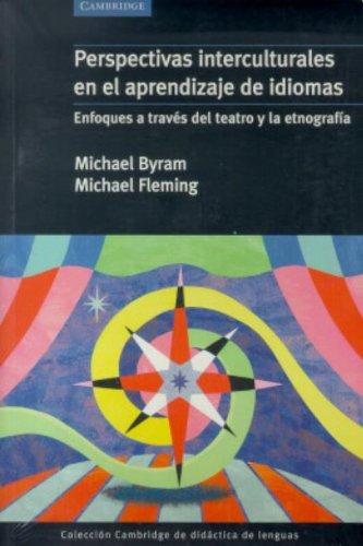 Perspectivas interculturales en el aprendizaje de idiomas: Enfoques a Traves Del Teatro Y La Etnografia (Coleccion Cambridge De Didactica De Lenguas)