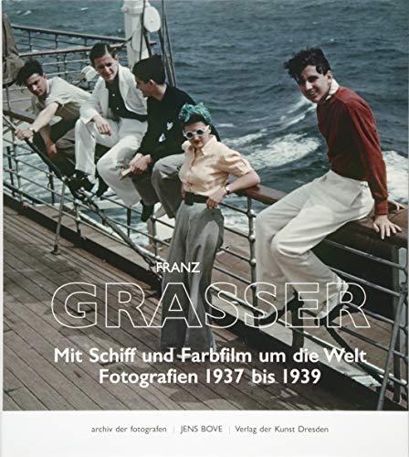 Franz Grasser: Mit Schiff und Farbfilm um die Welt. Fotografien 1937 bis 1939 (archiv der fotografen)
