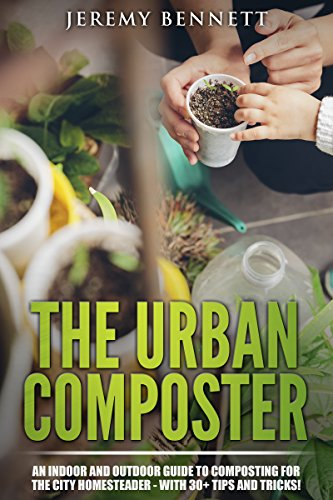 The Urban Composter: An Indoor and Outdoor Guide to ...