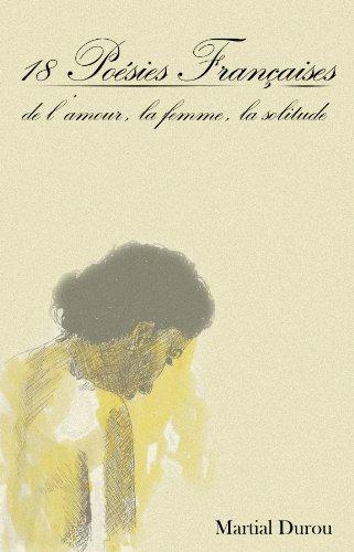 18 Poésies Françaises de l'amour, la femme, la solitude par Martial Durou