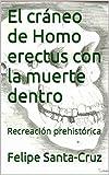 El cráneo de Homo erectus con la muerte dentro: Recreación prehistórica (Colección minutos de lectura nº 1)
