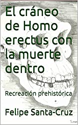 El cráneo de Homo erectus con la muerte dentro: Recreación prehistórica (Colección minutos de lectura nº 1) (Spanish Edition)