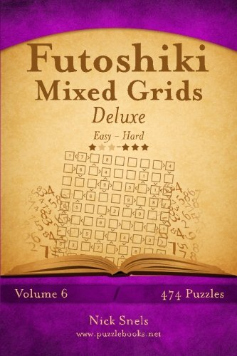 Futoshiki Mixed Grids Deluxe - Easy to Hard - Volume 6 - 474 Puzzles