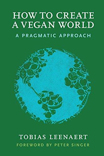 How to Create a Vegan World: A Pragmatic Approach (English Edition) por Tobias Leenaert