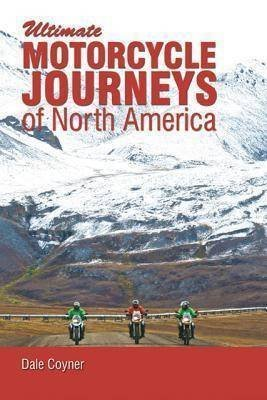 [(Motorcycle Journeys Through North America : A Guide for Choosing & Planning Unforgettable Motorcycle Journeys)] [By (author) Dale Coyner] published on (June, 2012)