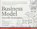 Business Model Nouvelle Génération - Un guide pour visionnaires, révolutionnaires et challengers de Alexander Osterwalder