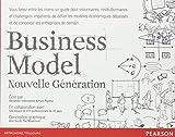 Business Model nouvelle génération - Un guide pour visionnaires, révolutionnaires et challengers