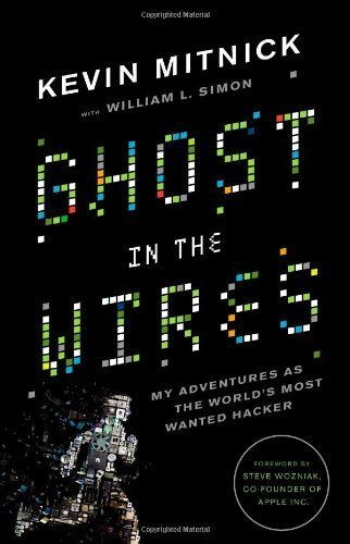 Ghost in the Wires: My Adventures as the World's Most Wanted Hacker 1st edition by Mitnick, Kevin (2011) Hardcover