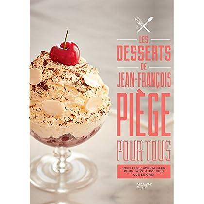 Les desserts de Jean-François Piège pour tous : Recettes superfaciles pour faire aussi bien que le chef (Beaux Livres Cuisine)