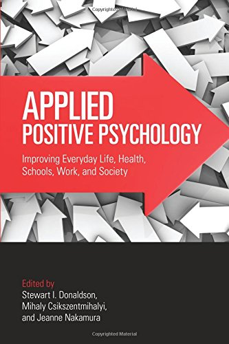 Applied Positive Psychology: Improving Everyday Life, Health, Schools, Work, and Society (Applied Psychology Series)