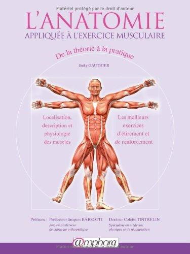 L'anatomie appliquée à l'exercice musculaire - De la théorie à la pratique