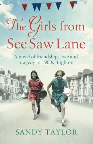 The Girls from See Saw Lane: A novel of friendship, love and tragedy in 1960s Brighton: Volume 1 (Brighton Girls Trilogy)