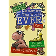 Quite Possibly Without Doubt the Best Story Book in the World Ever, Maybe: The First Four Stories (English Edition)