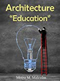 "Architecture ""Education"" encompases two books by Moira M. Malcolm BA(Hons) Architecture MScBOOK 1:  15 Reasons NOT to study Architecture explains, in simple short essays, why architecture schools should be avoided by creative, clever young people lac..."