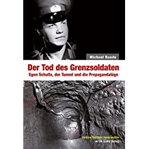 Der Tod des Grenzsoldaten: Egon Schultz, der Tunnel und die Propagandalüge (Edition Berliner Unterwelten im Ch. Links Verlag!)
