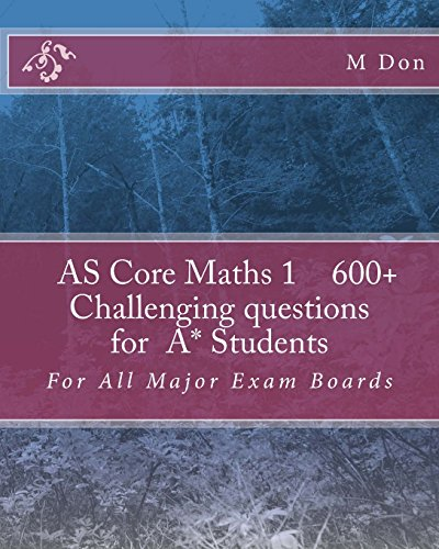 AS Core Math 1 , Exam Style 600+ challenging questions for A* Students: For All Major Exam Boards: Volume 1 (Core Math - Challenging Questions)
