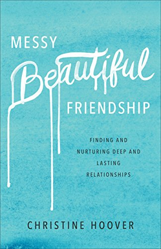 messy-beautiful-friendship-finding-and-nurturing-deep-and-lasting-relationships