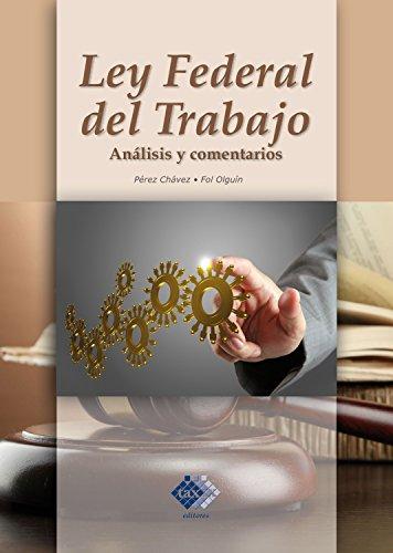 Ley Federal del Trabajo. Análisis y comentarios 2017 por José Pérez Chávez