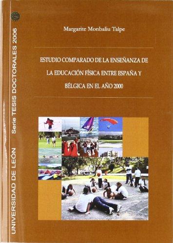 Estudio comparado de la enseñanza de la educación física entre España y Belgica en el año 2000 (Tesis doctorales 2006) por Margarite Monbaliu Talpe