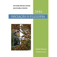 Iniciação à Filosofia: Um Estudo Informal e Atrevido para Iniciados e Iniciantes (Portuguese Edition)