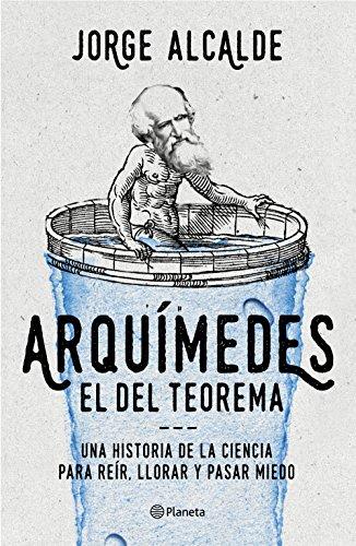 Arquímedes, el del teorema: Una historia de la ciencia para reír, llorar y pasar miedo
