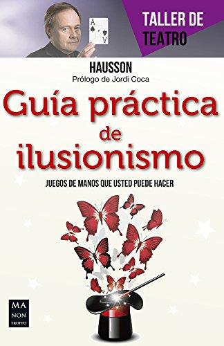 Guia Practica de Ilusionismo: Juegos de Mano Que Usted Puede Hacer (Taller de Teatro) por Hausson