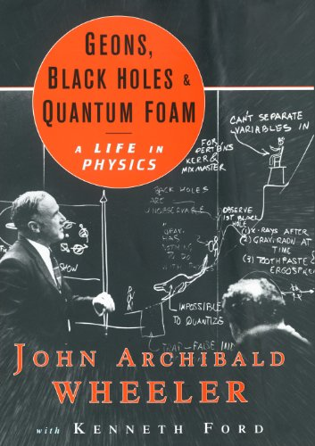 Geons, Black Holes, and Quantum Foam: A Life in Physics (English Edition) por John Archibald Wheeler