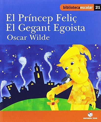 Biblioteca escolar 021 - El príncep Feliç. El gegant egoista -Oscar Wilde- - 9788430763276