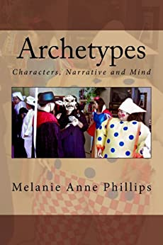 Archetypes: Characters, Narrative and Mind (English Edition) par [Phillips, Melanie Anne]