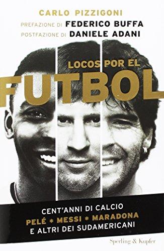 locos-por-el-futbol-centanni-di-calcio-pele-messi-maradona-e-altri-sudamericani