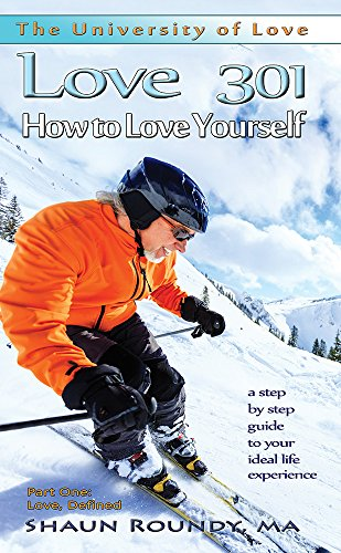 love-301-how-to-love-yourself-a-step-by-step-guide-to-your-ideal-life-experience-the-university-of-l