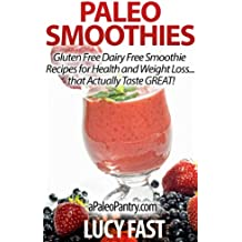 Paleo Smoothies: Gluten Free Dairy Free Smoothie Recipes for Health and Weight Loss... that Taste GREAT! (Paleo Diet Solution Series) (English Edition)