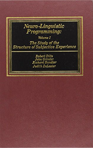 001: Neuro-Linguistic Programming, Volume I: The Study of the Structure of Subjective Experience: The Study of the Structure of Subjective Experience v. 1