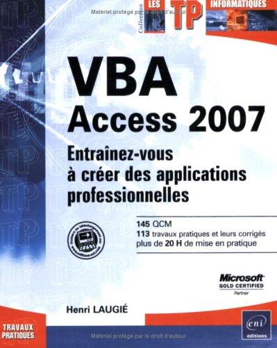 VBA Access 2007 : Entraînez-vous à créer des applications professionnelles