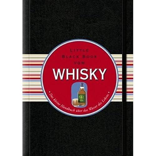 Das Little Black Book vom Whisky: Das Kleine Handbuch Uber das Wasser des Lebens (Little Black Books (Deutsche Ausgabe)) by Arno G??nsmantel (2011-11-09)
