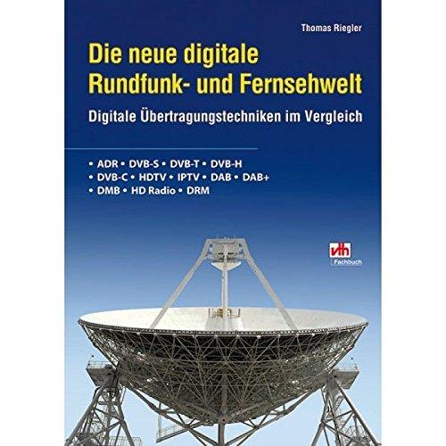 Die neue digitale Rundfunk- und Fernsehwelt: Digitale Übertragungstechniken im Vergleich