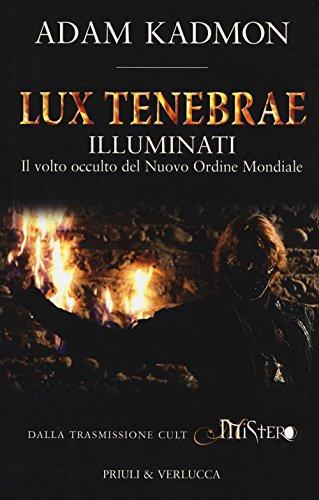 066518f94bf Lux tenebrae. Illuminati. Il volto occulto del nuovo ordine mondiale