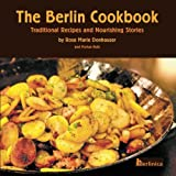 The Berlin Cookbook: Traditional Recipes and Nourishing Stories. The First and Only Cookbook from Be: Written by Rose Marie Donhauser, 2010 Edition, Publisher: Berlinica [Paperback]