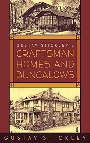 Gustav Stickley's Craftsman Homes and Bungalows (English Edition)