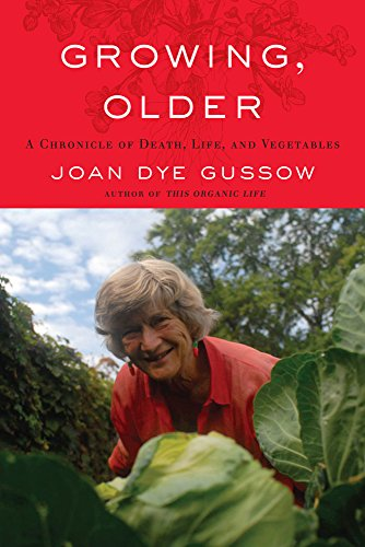Growing, Older: A Chronicle of Death, Life, and Vegetables por Joan Dye Gussow