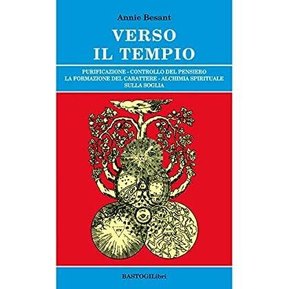 Verso Il Tempio. Purificazione, Controllo Del Pensiero, La Formazione Del Carattere, Alchimia Spirituale Sulla Soglia
