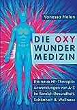 Die Oxy Wunder Medizin: Die neue HF-Therapie: Anwendungen von A-Z im Bereich Gesundheit, Schönheit und Wellness