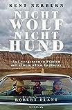 Nicht Wolf nicht Hund: Auf vergessenen Pfaden mit einem alten Indianer - Kent Nerburn