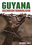 Guyana: Faszination Fremdenlegion -