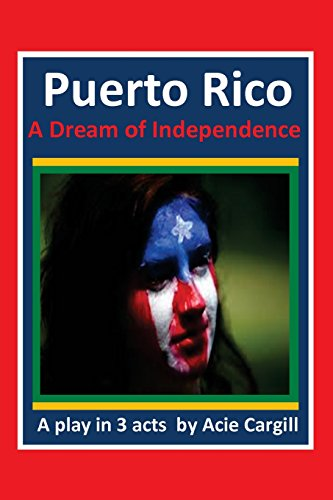 puerto-rico-a-dream-of-independence-a-play-in-3-acts
