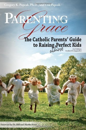 Parenting with Grace: The Catholic Parents' Guide to Raising almost Perfect Kids by Popcak, Gregory K., Popcak, Lisa (2010) Paperback
