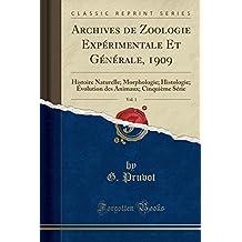 Archives de Zoologie Experimentale Et Generale, 1909, Vol. 1: Histoire Naturelle; Morphologie; Histologie; Evolution Des Animaux; Cinquieme Serie (Classic Reprint)