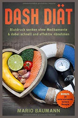 Dash Diät - Blutdruck senken ohne Medikamente & dabei schnell und effektiv abnehmen  Bonus: 20 unterstützende, leckere Rezepte